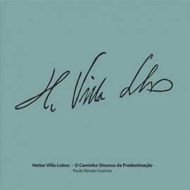 Heitor Villa-Lobos: o caminho sinuoso da predestinação - CD